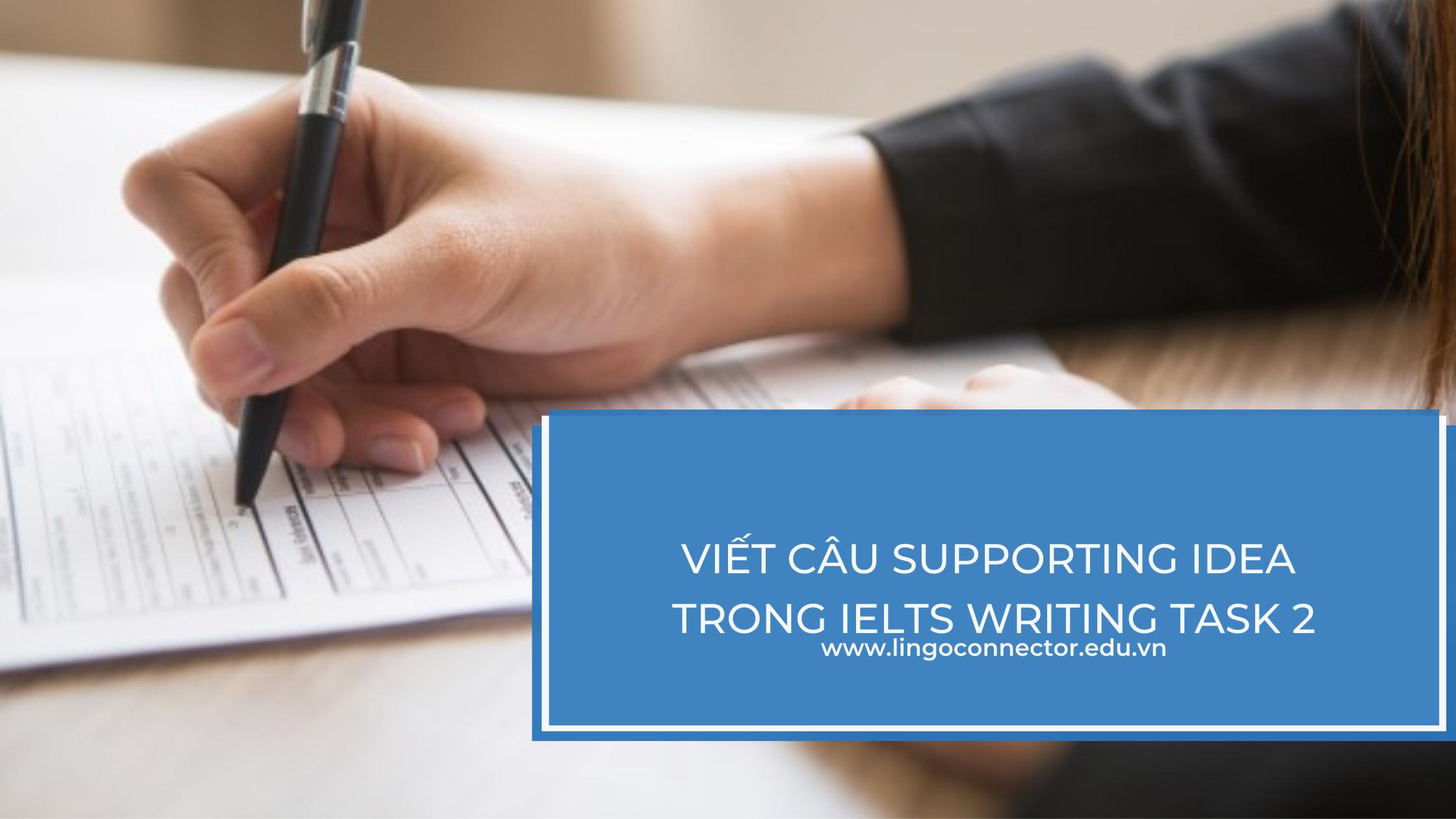 Viết câu Supporting IDEA trong IELTS Writing task 2