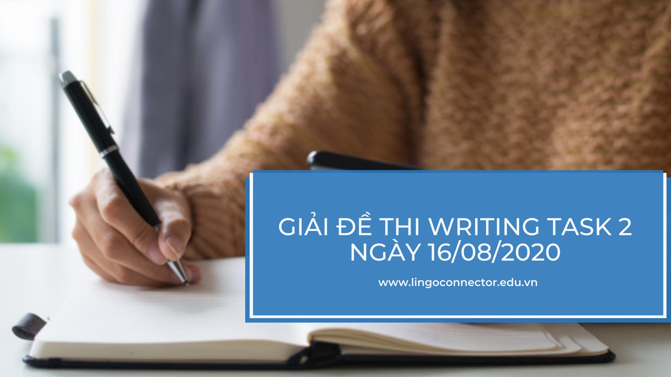 GIẢI ĐỀ THI WRITING TASK 2 NGÀY 16/08/2020