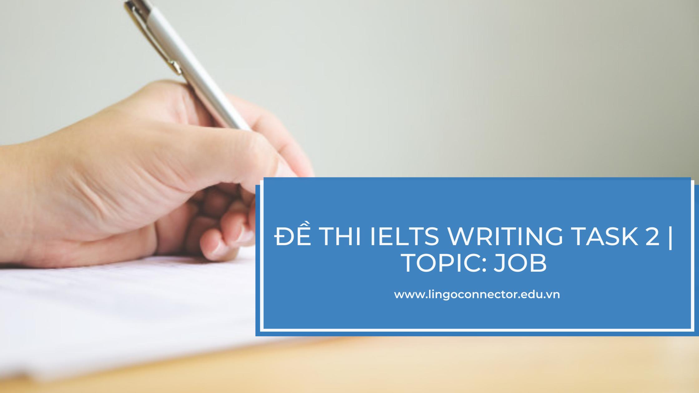 Đề thi IELTS Writing Task 2   Topic: Job