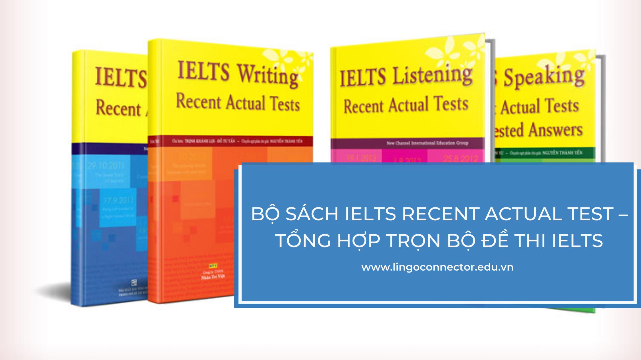Bộ sách IELTS Recent Actual Test – Tổng hợp trọn bộ đề thi IELTS