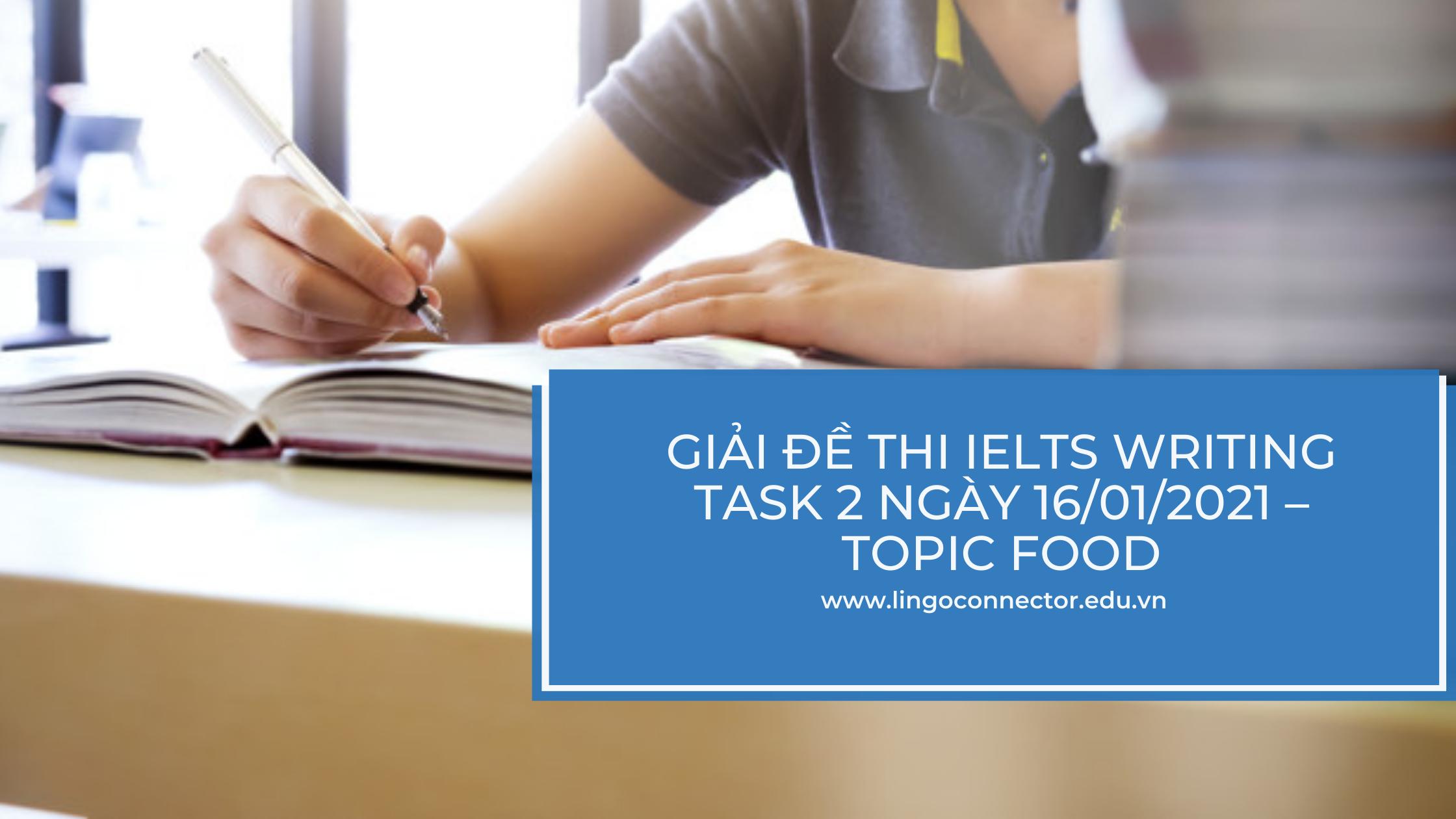 Giải đề thi IELTS WRITING TASK 2 ngày 16/01/2021 – TOPIC FOOD