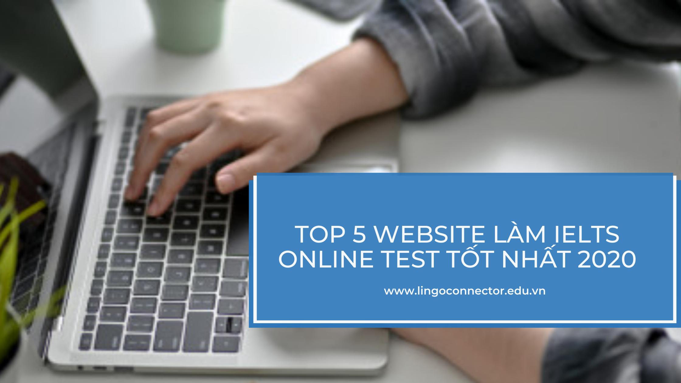 Top 5 website làm IELTS Online Test tốt nhất 2020