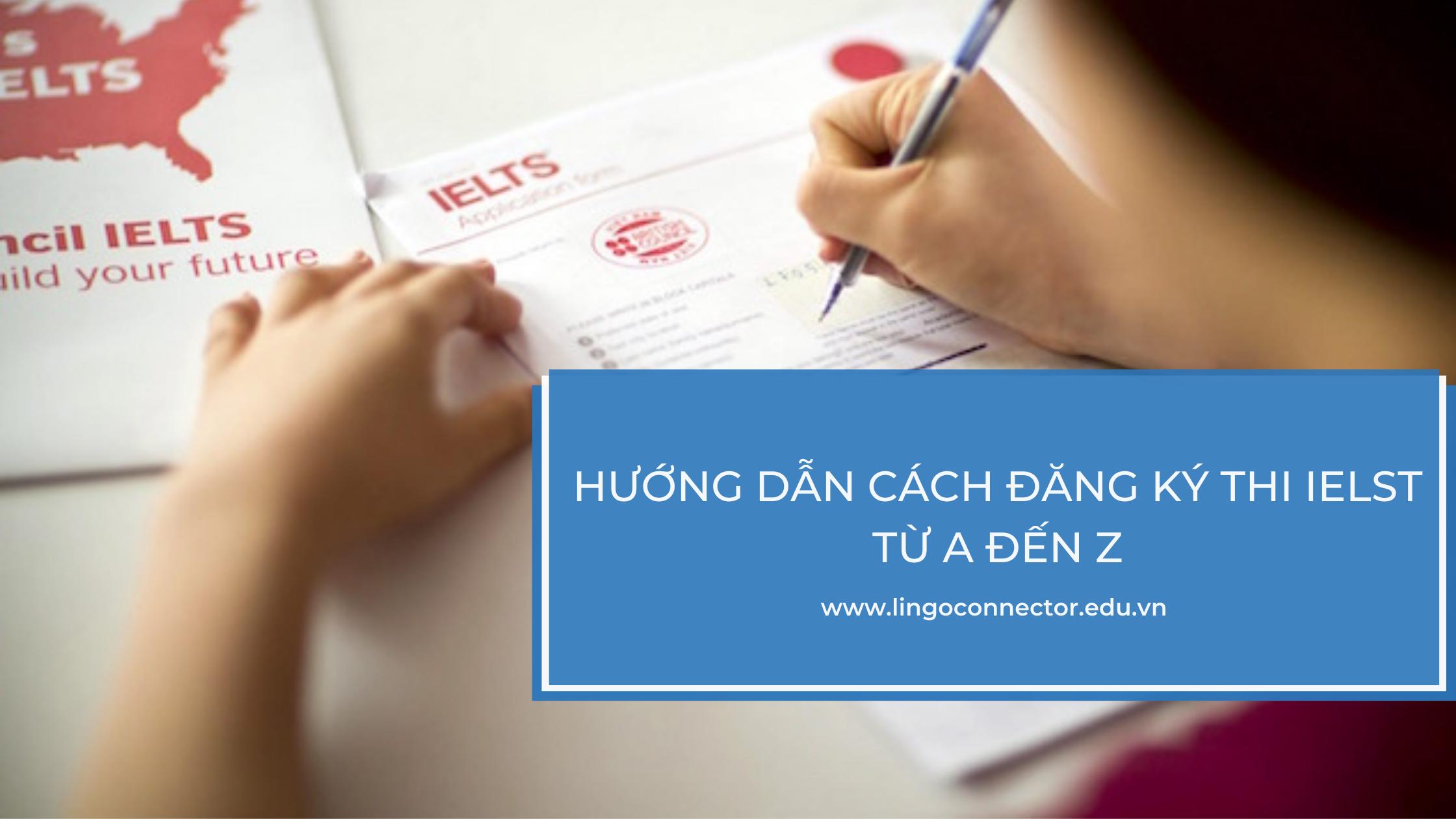 Hướng dẫn cách đăng ký thi IELST từ A đến Z