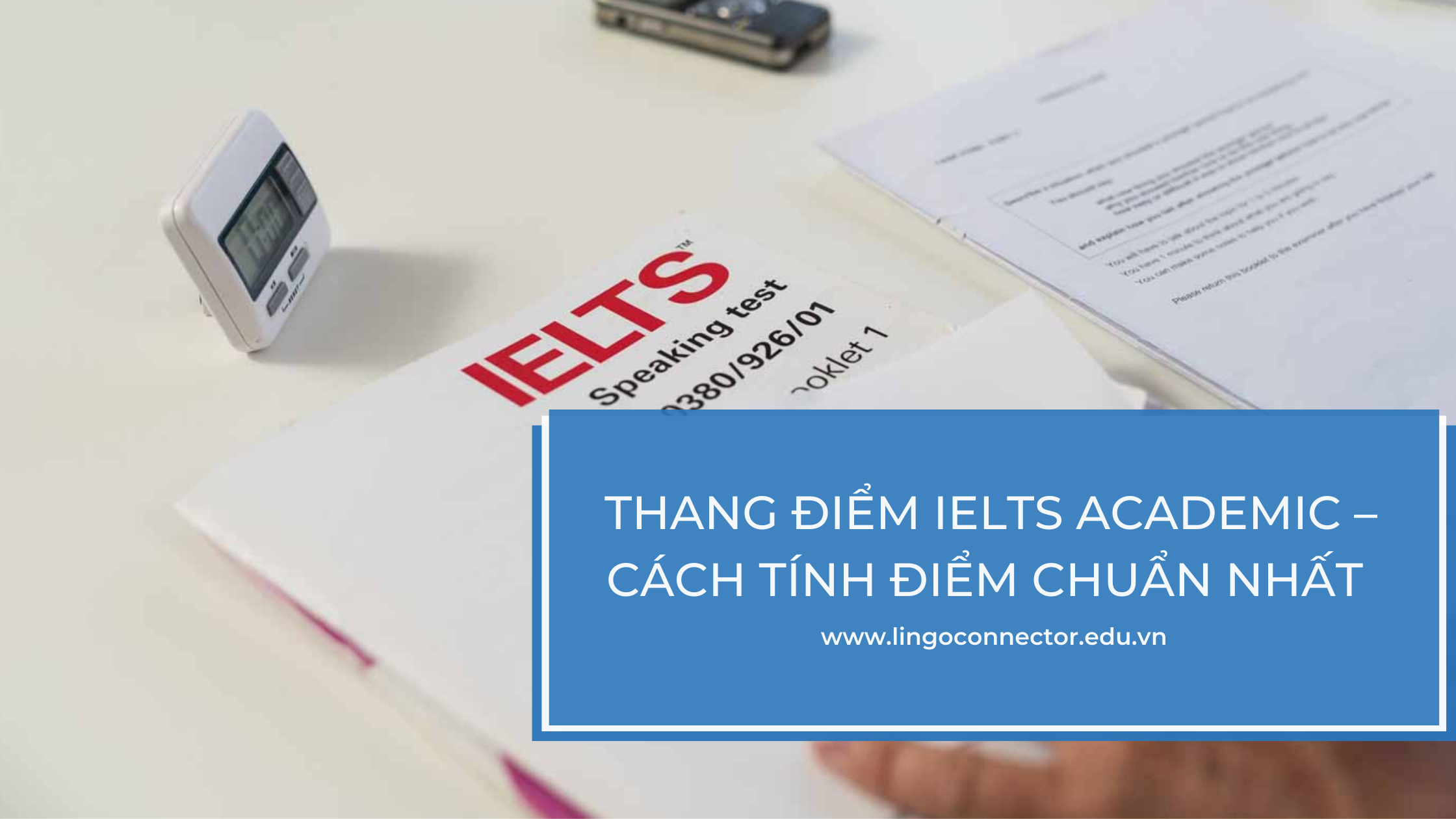 Thang điểm IELTS Academic – Cách tính điểm chuẩn nhất năm 2021