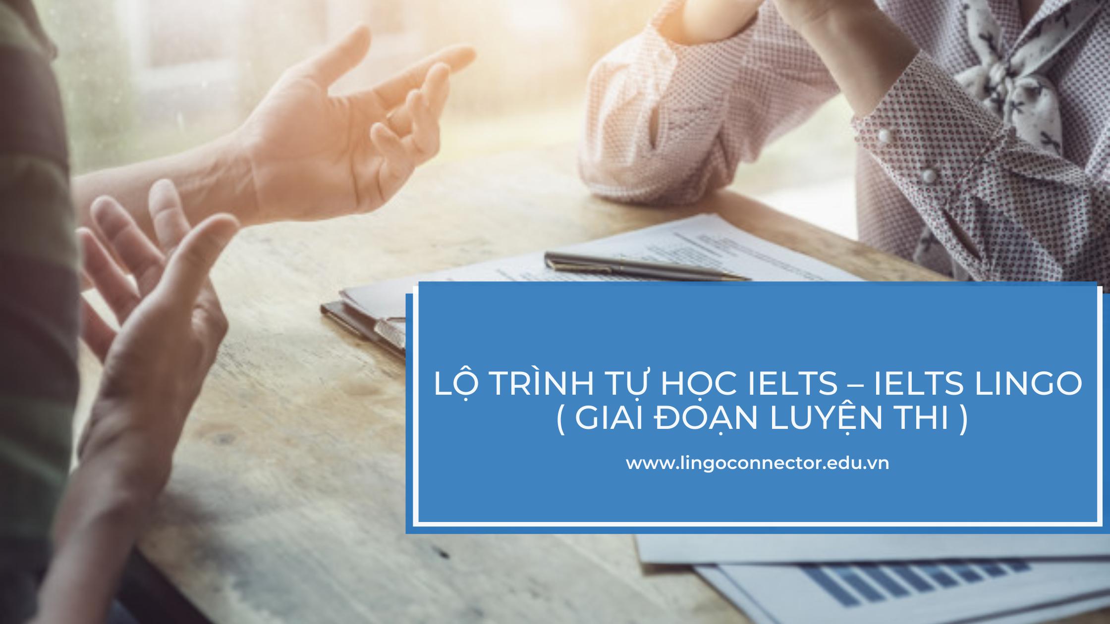 Lộ trình tự học IELTS – IELTS Lingo ( giai đoạn luyện thi )