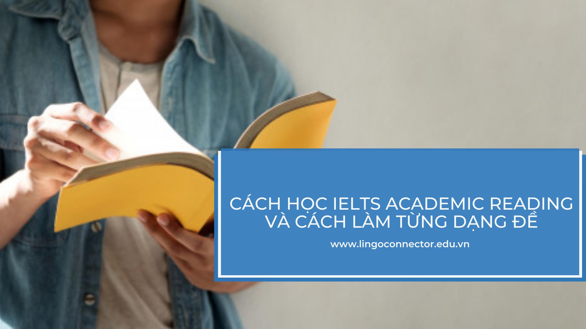 Cách học IELTS Academic Reading và cách làm từng dạng đề