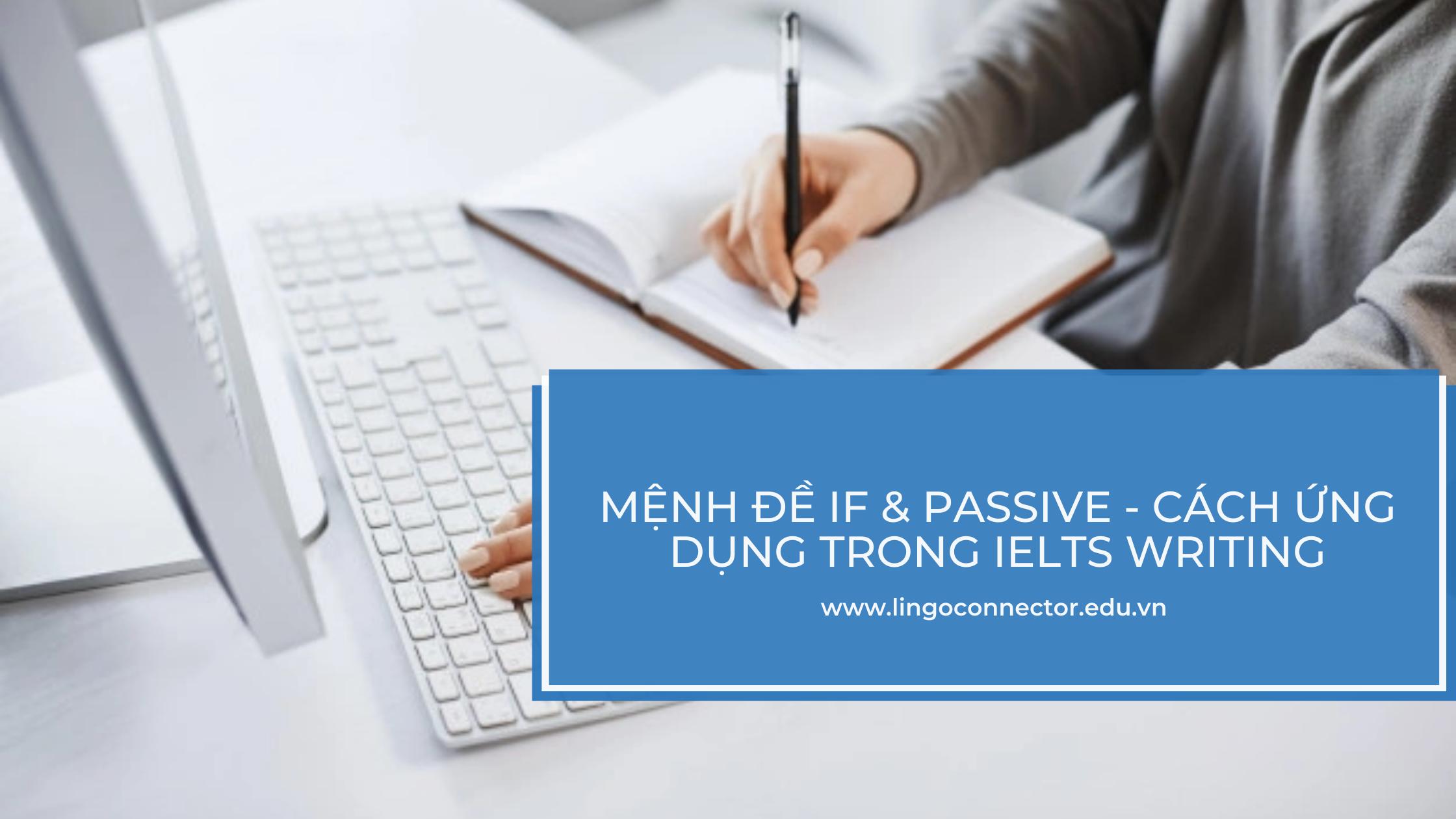 Mệnh Đề IF & PASSIVE - Cách ứng dụng trong IELTS WRITINGv