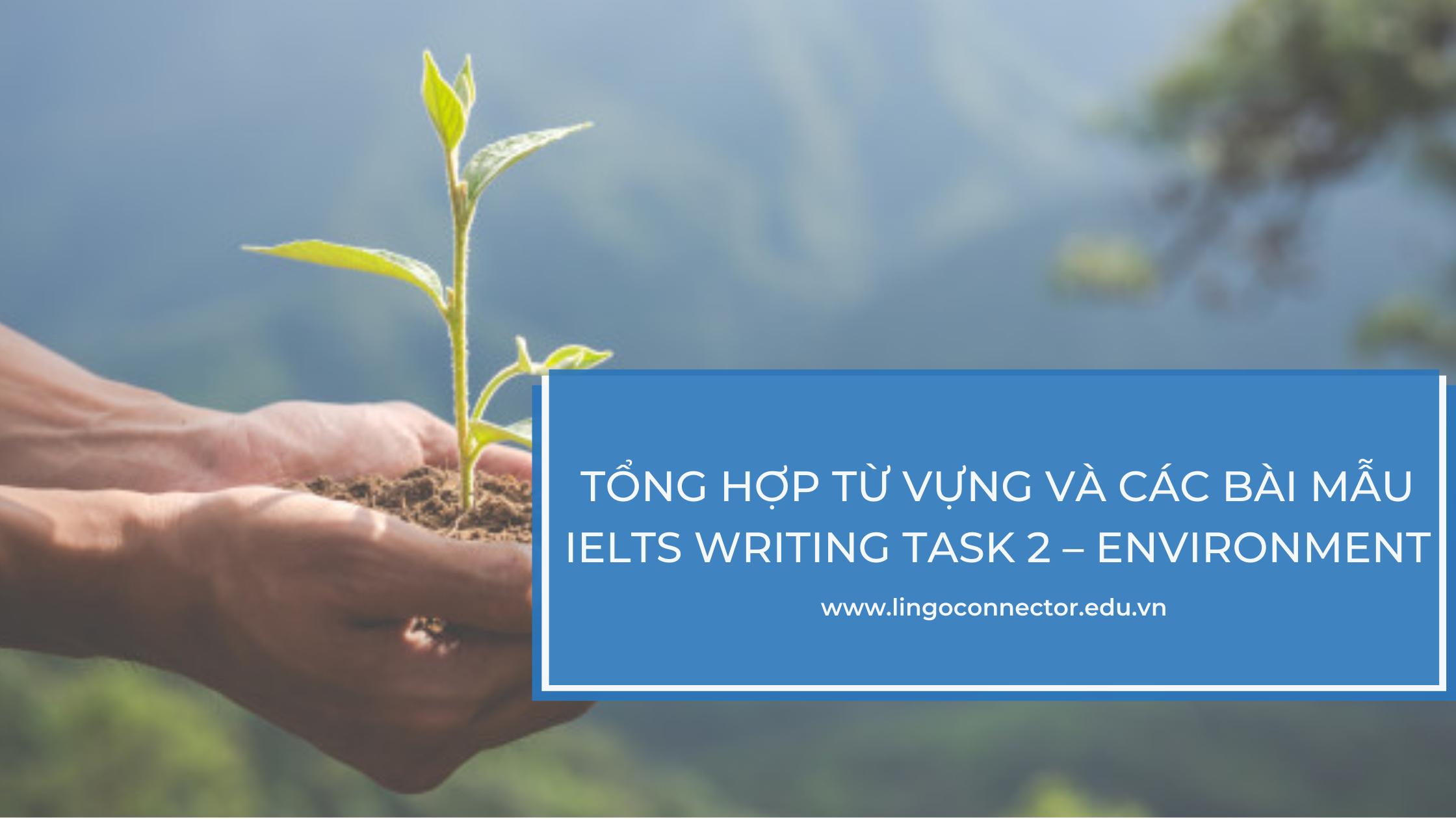 Tổng hợp từ vựng và các bài mẫu IELTS Writing Task 2 – ENVIRONMENT