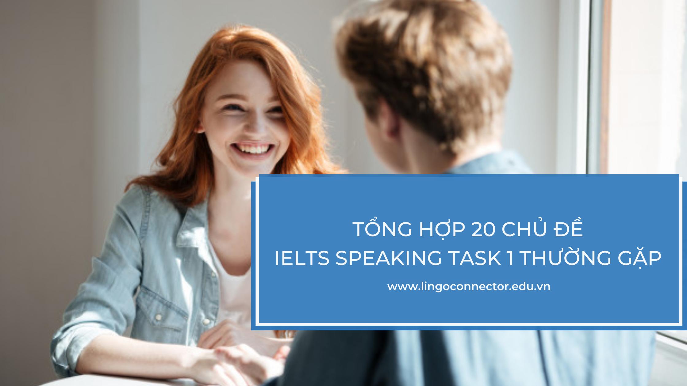 Tổng hợp 20 chủ đề IELTS Speaking Task 1 thường gặp và mẫu câu trả lời