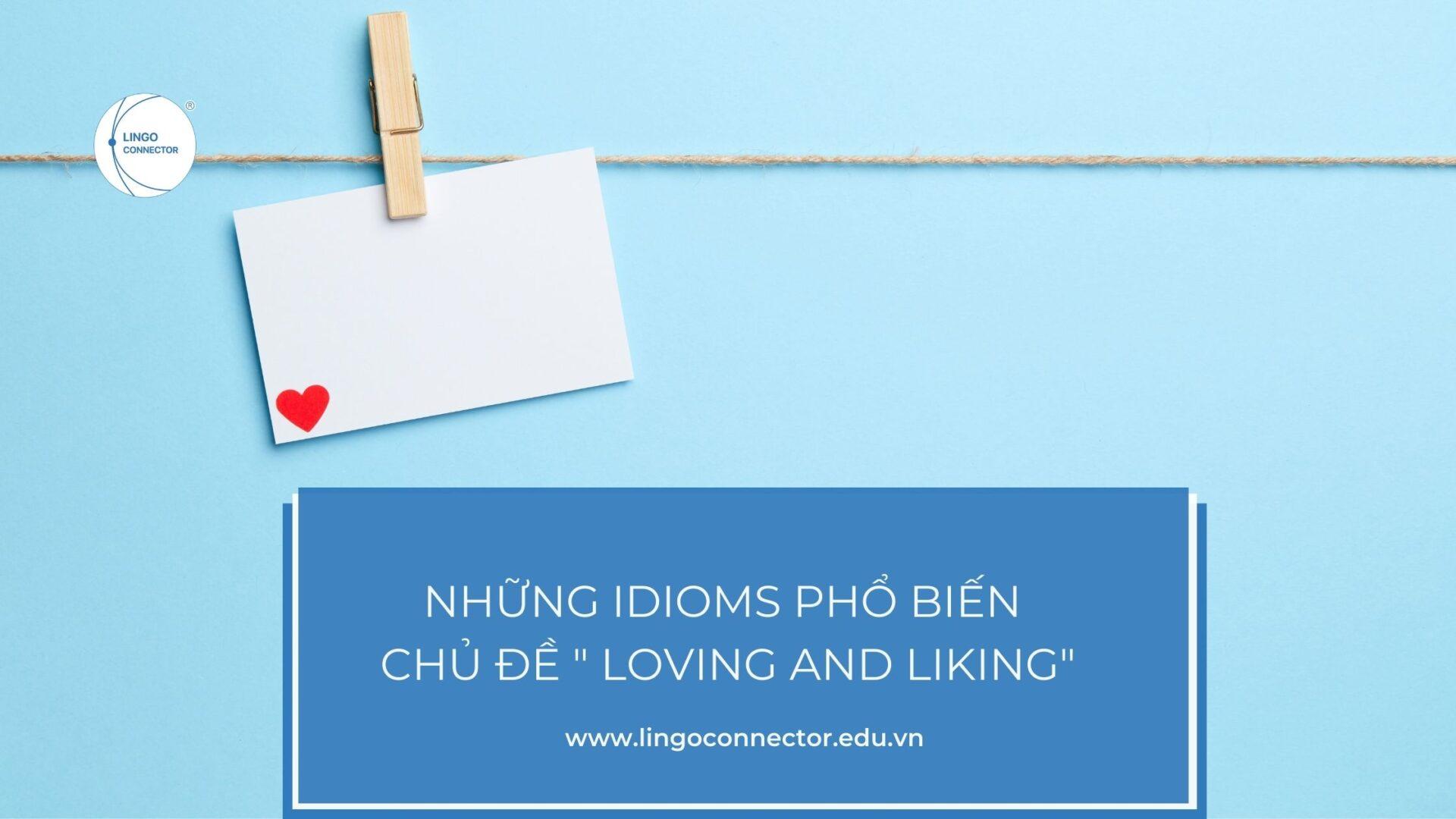 """Những Idioms phổ biến giúp nâng Band của bạn - Chủ đề """" Loving and Liking"""""""