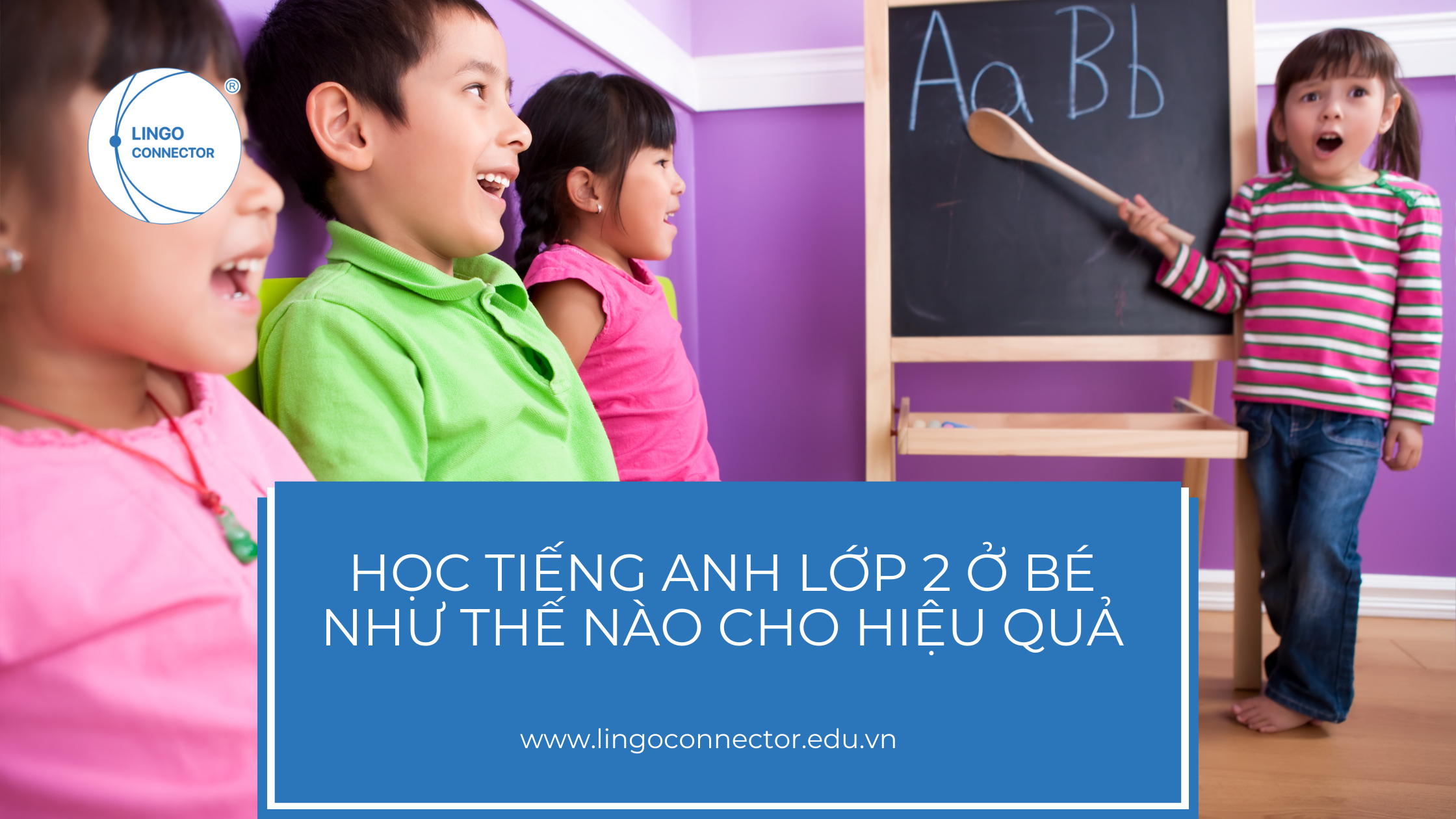 Học tiếng Anh lớp 2 ở bé như thế nào cho hiệu quả