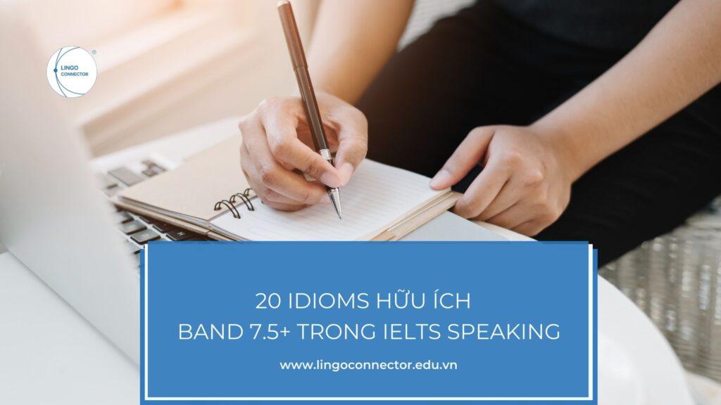 20 Idioms hữu ích để đạt Band 7.5+ trong IELTS Speaking