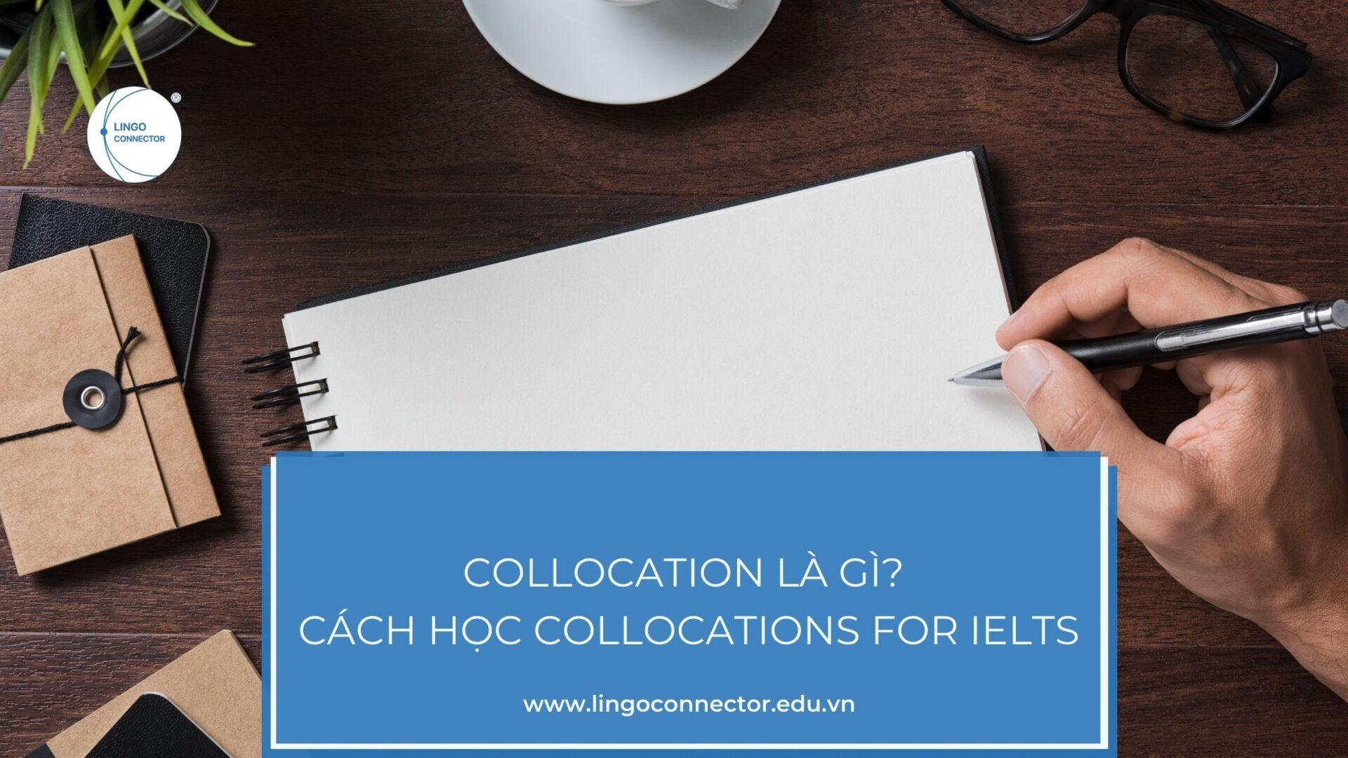 Collocation là gì? Cách học Collocations for IELTS