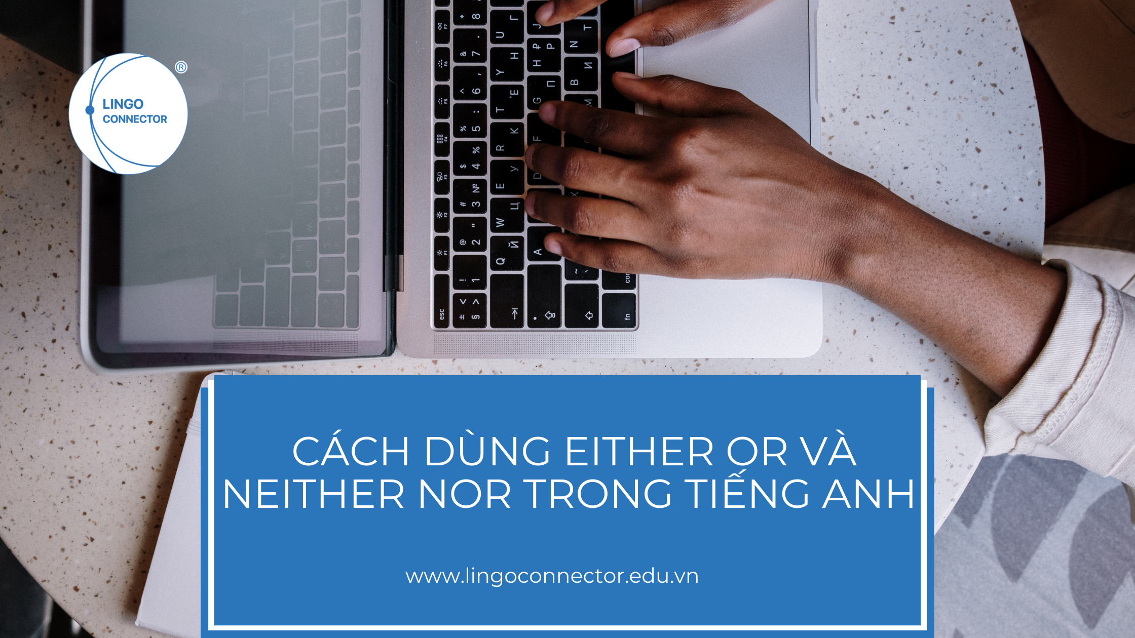Cách dùng Either or và Neither nor trong tiếng Anh