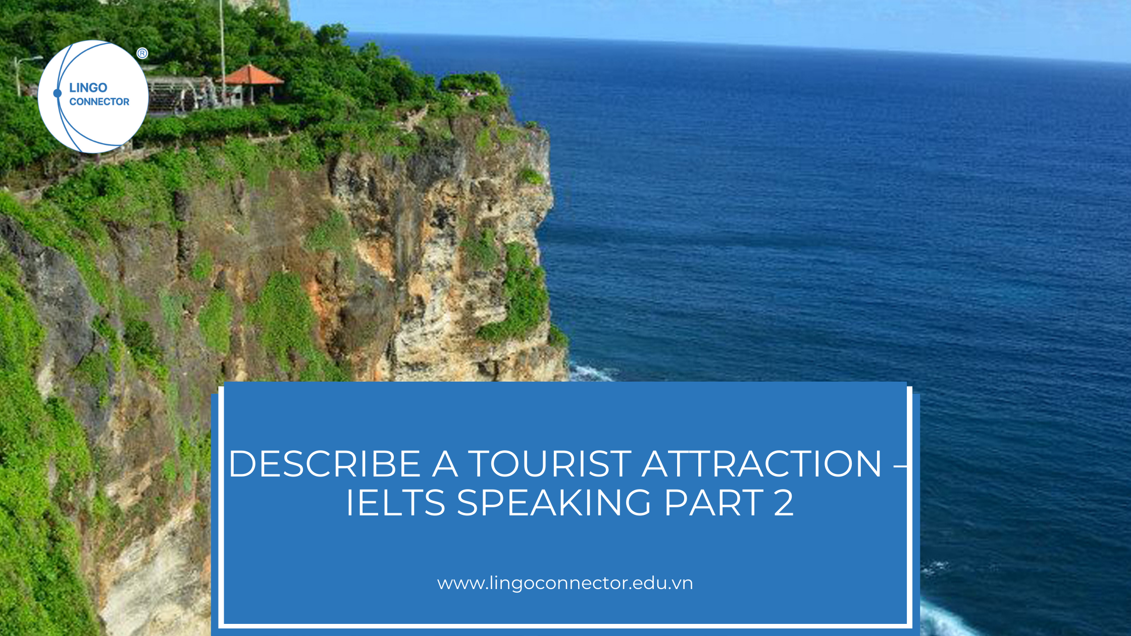 Describe a Tourist Attraction – IELTS Speaking Part 2