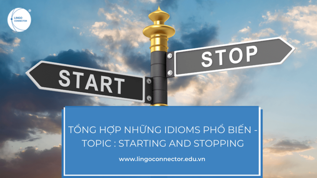 Tổng hợp những Idioms phổ biến - Topic : Starting and Stopping