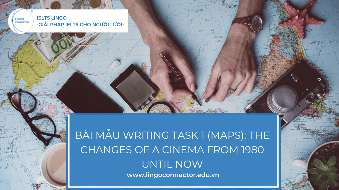 Bài mẫu Writing Task 1(Maps): The changes of a cinema from 1980 until now