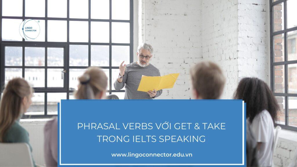 Phrasal Verbs Với Get & Take trong IELTS Speaking