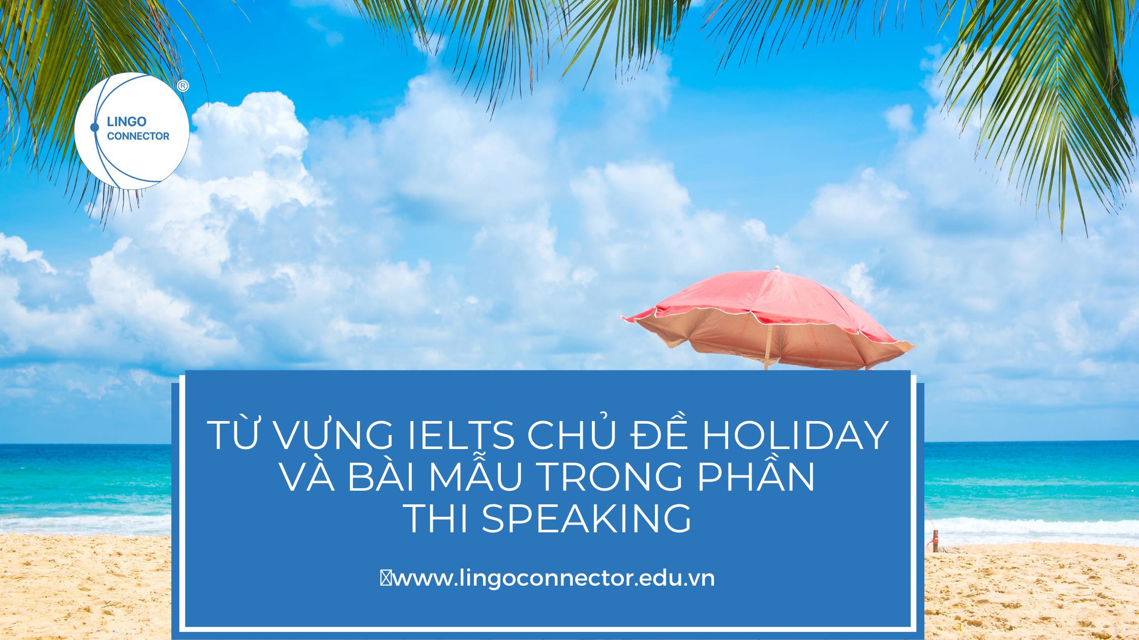 Từ vựng IELTS chủ đề Holiday và bài mẫu trong phần thi Speaking