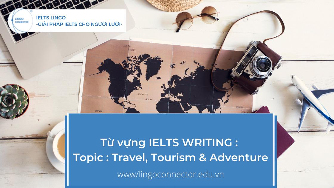 Tổng hợp từ vựng thông dụng trong IELTS WRITING : Topic : Travel, Tourism & Adventure