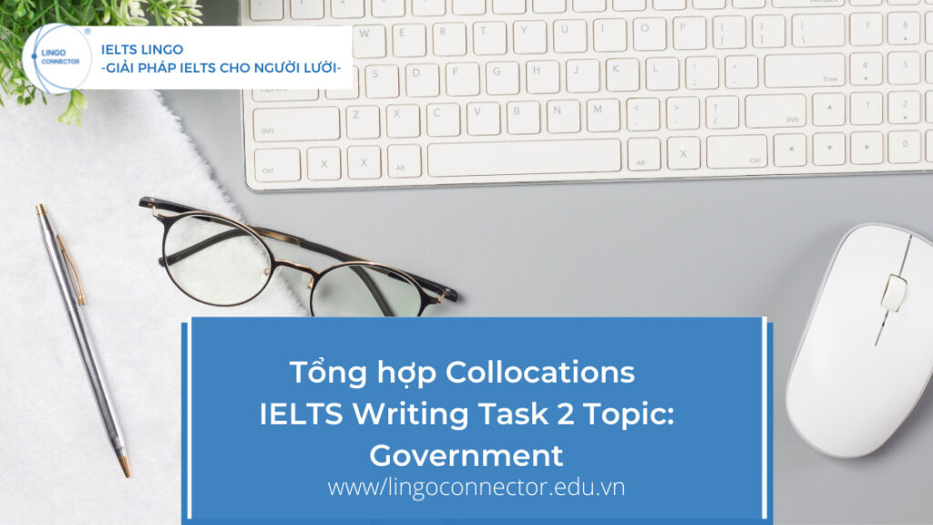 Tổng hợp Collocations dành cho IELTS Writing Task 2 Topic: Government