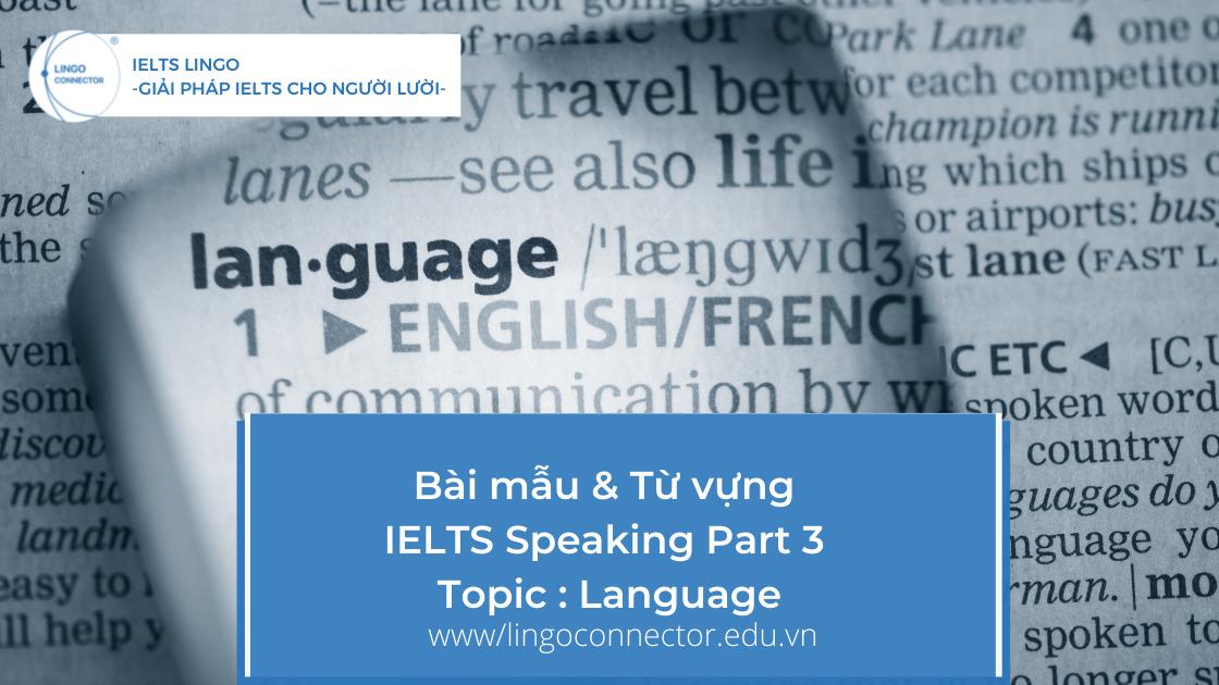 Bài mẫu & Từ vựng IELTS Speaking Part 3 Topic : Language