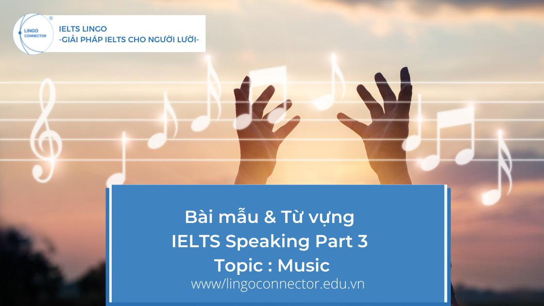 Bài mẫu & Từ vựng IELTS Speaking Part 3 - Topic Music