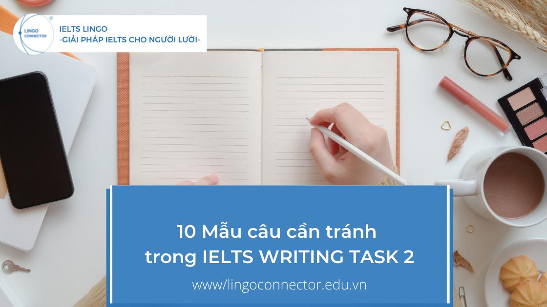 10 Mẫu câu cần tránh trong IELTS WRITING TASK 2