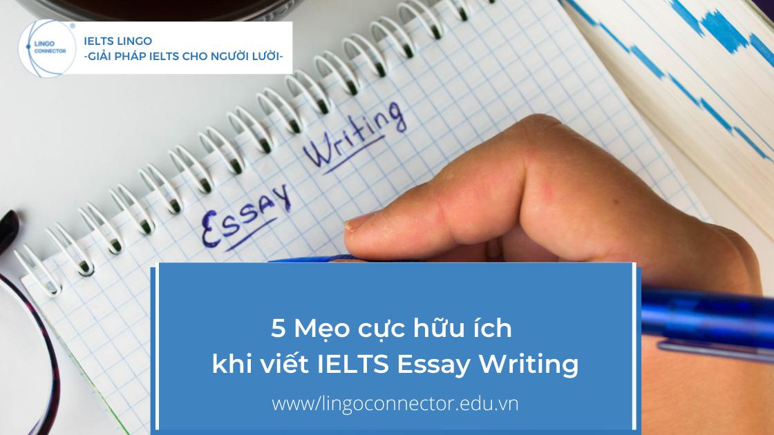 5 Mẹo cực hữu ích khi viết IELTS Essay Writing