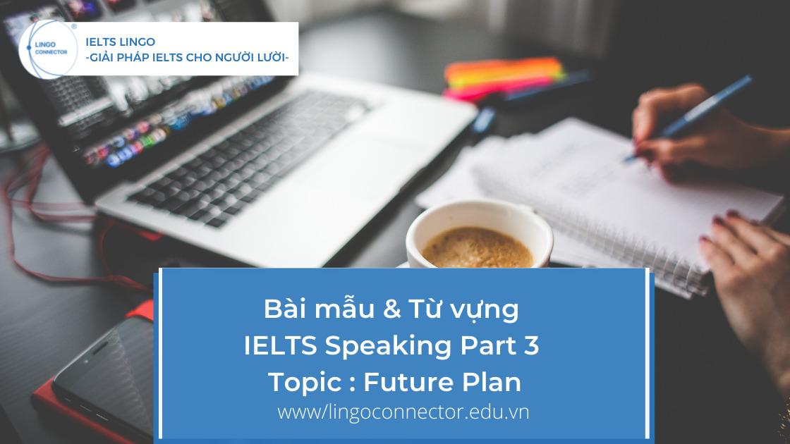 Bài mẫu & Từ vựng IELTS Speaking Part 3 - Topic : Future Plan