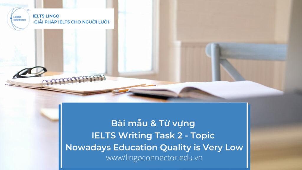 Bài mẫu & Từ vựng IELTS Writing Task 2 - Topic : Nowadays Education Quality is Very Low