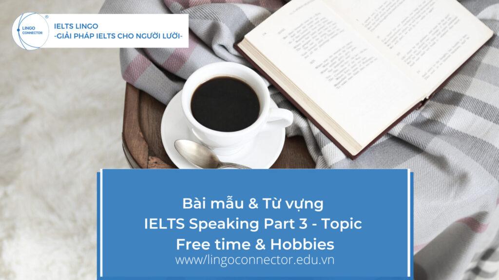 Bài mẫu & Từ vựng IELTS Speaking Part 3 - Topic: Free time & Hobbies