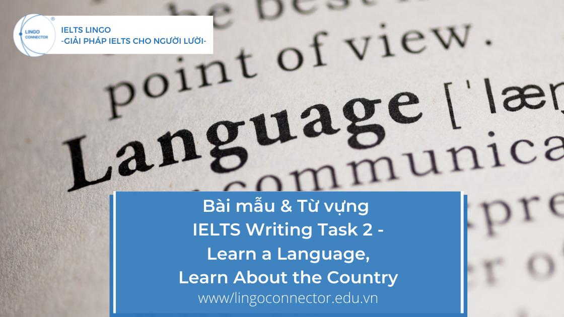 Bài mẫu & Từ vựng IELTS Writing Task 2 - Learn a Language, Learn About the Countrya