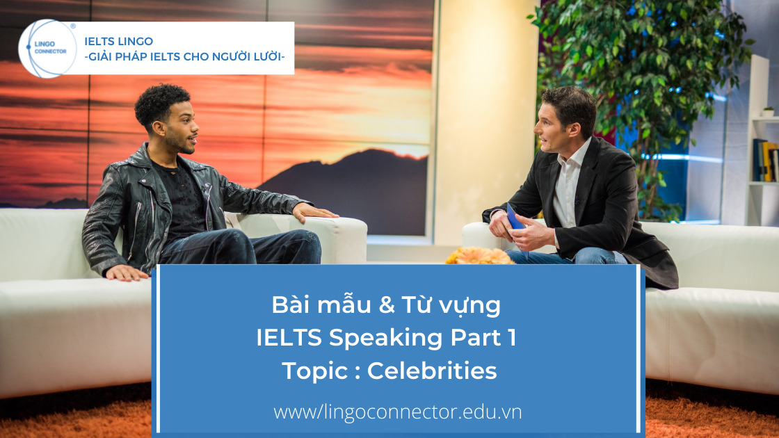 Bài mẫu & Từ vựng IELTS Speaking Part 1 Topic : Celebrities