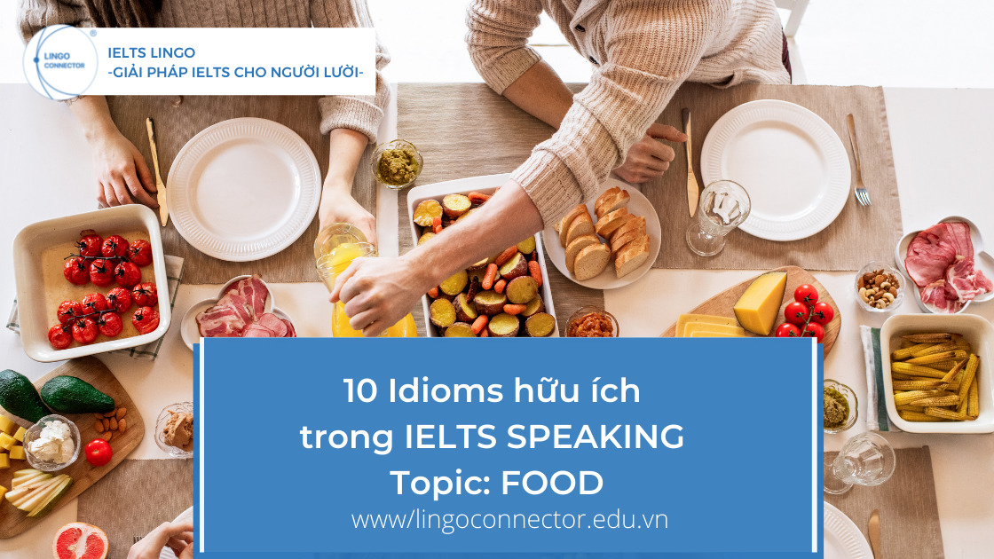 10 Idioms hữu ích trong IELTS SPEAKING - Topic: FOOD
