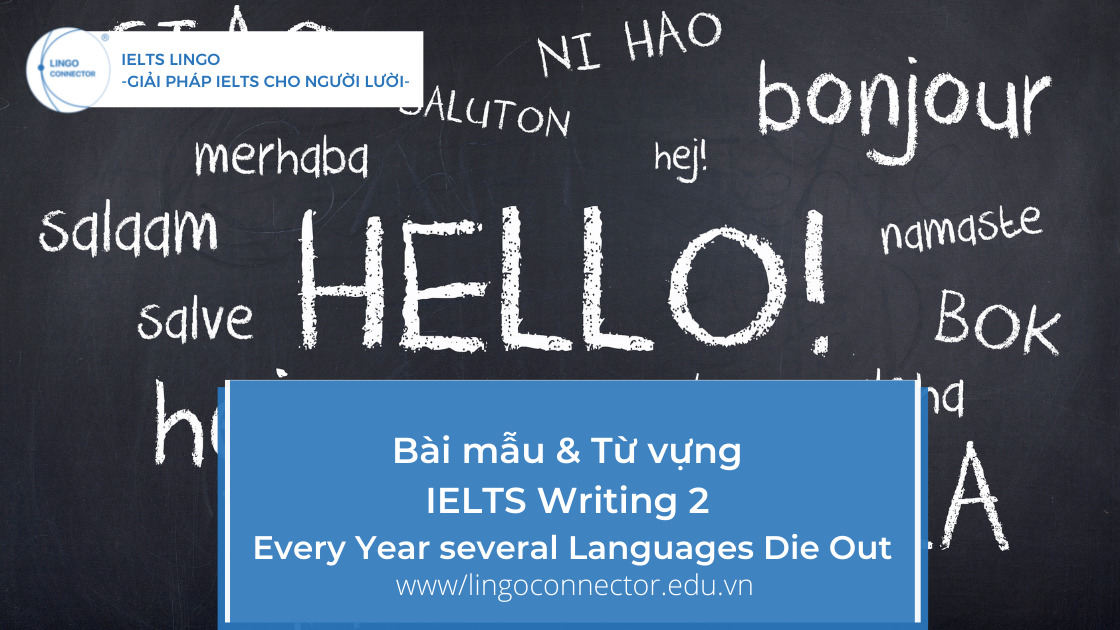 Bài mẫu & Từ vựng IELTS Writing 2 Topic: Every Year several Languages Die Out